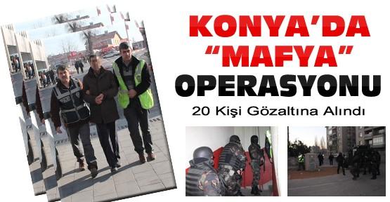 Konya'da Mafya Operasyonu: 20 Gözaltı