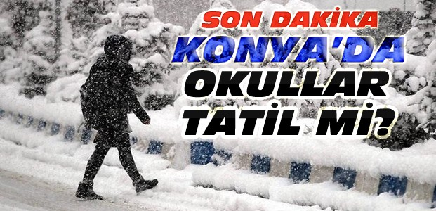 Konya'da Okullar Yarın Tatil mi? SON DAKİKA