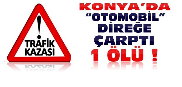 Konya'da Otomobil Direğe Çarptı:1 Ölü