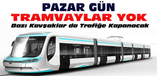Konya'da Pazar Gün Tramvaylar Çalışmayacak
