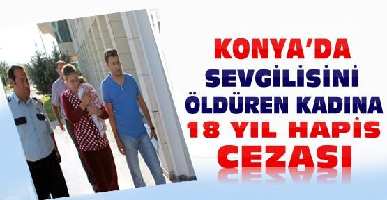 Konya'da sevgilisini öldüren kadına 18 yıl hapis cezası