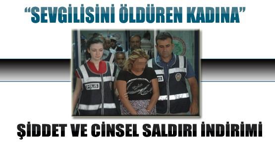 Konya'da Sevgilisini Öldüren Kadına Şiddet ve Cinsel Saldırı İndirimi