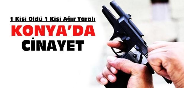 Konya'da Silahlı Kavga:1 Ölü 1 Yaralı