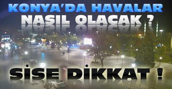 Konya'da Sise Dikkat-İşte 5 Günlük Hava Durumu