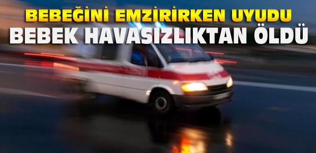 Konya'da Anne Uyuyakaldı- Emzirdiği Bebeği Öldü