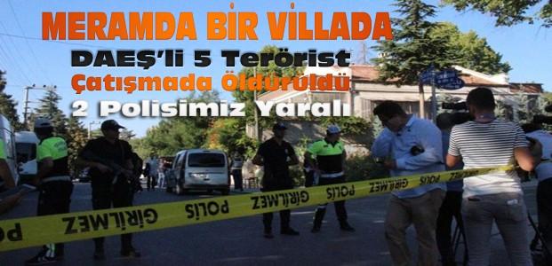 Konya'da Villaya DAEŞ Operasyonu:5 Terörist Öldürüldü