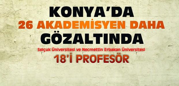 Konya'daki Akademisyenlere Yönelik Yeni Operasyon