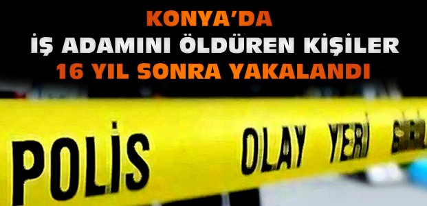 Konya'daki Cinayet :16 Yıl Sonra Yakalandılar