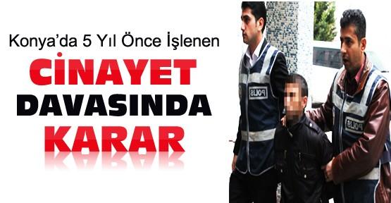 Konya'daki cinayet davasında mahkeme kararını verdi