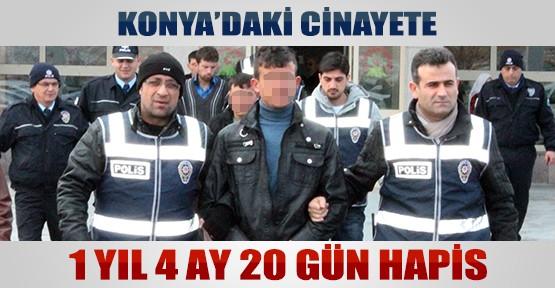 Konya'daki Cinayete 1 Yıl 4 Ay 20 Gün Hapis