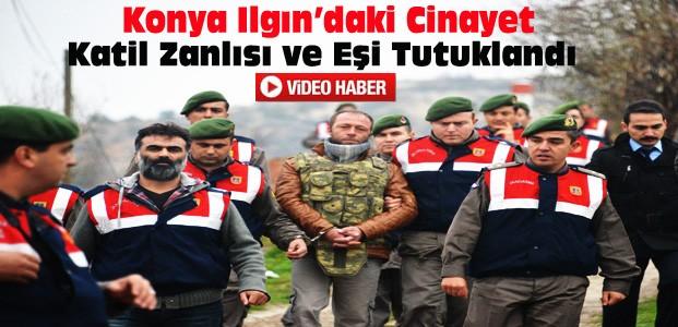 Konya'daki Cinayetin Katil Zanlısı ve Eşi Tutuklandı-VİDEO