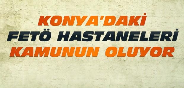 Konya'daki FETÖ Hastaneleri Ne Olacak?