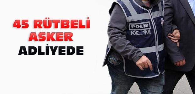 Konya'daki FETÖ Operasyonu:45 Asker Adliyeye Sevk Edildi