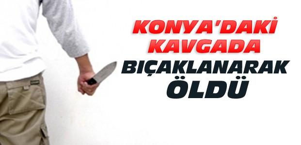 Konya'daki Kavgada 1 Kişi Bıçaklanarak Öldü