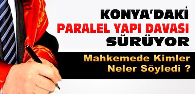 Konya'daki Paralel Yapı Davası Sürüyor
