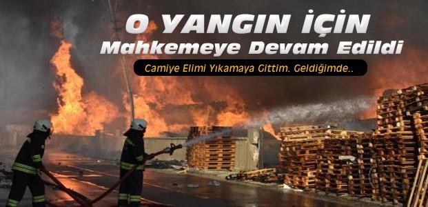 Konya'daki Sanayi Yangını:Öngöremedim