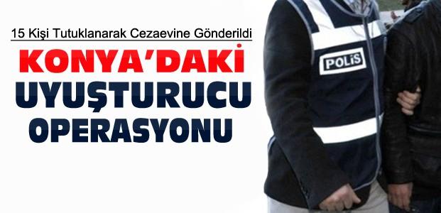 Konya'daki Uyuşturucu Operasyonuna 15 Tutuklama