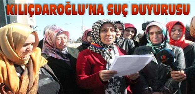 Konyalı Kadınlardan Klılçdaroğlu'na Suç Duyurusu