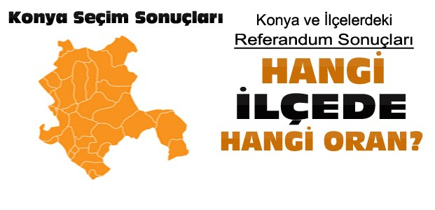 Konya'nın İlçelerinde Referandum Sonuçları