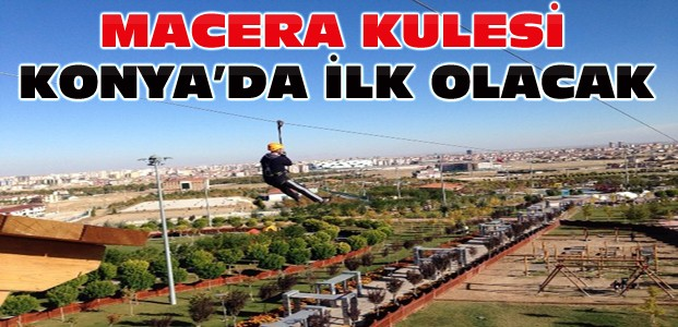 Konya'nın İlk Macera Kulesi Kelebekler Vadisinde