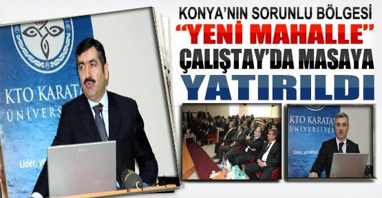 Konya'nın Yeni Mahalle Sorunu Masaya Yatırıldı