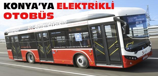 Konya'ya Elektrikli Otobüsler Geliyor