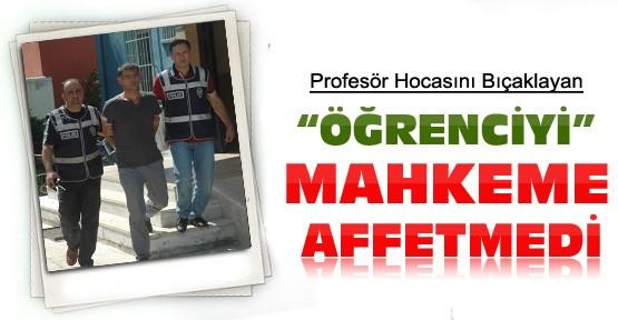 Mahkeme Konya'da Profesörü Bıçaklayan Öğrenciyi Affetmedi
