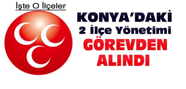 MHP Konya'da 2 İlçe Yönetimini Görevden Aldı