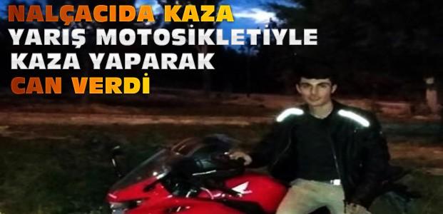 Nalçacıda kaza: Yarış motosikletiyle can verdi