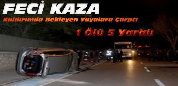 Otomobil Kaldırımdaki Gençlere Çarptı:1 Ölü 5 yaralı