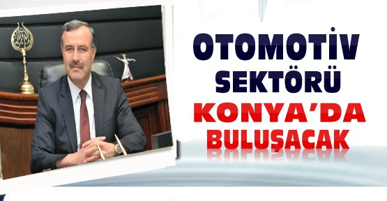 Otomotiv Sektörü Konya'da Buluşuyor