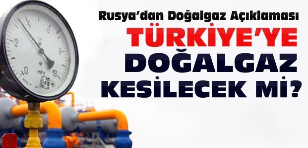 Rusya Türkiye'ye Doğalgazı Kesiyor mu?