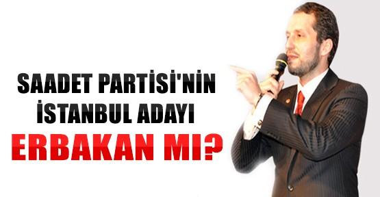Saadet Partisi'nin İstanbul Adayı Erbakan mı?