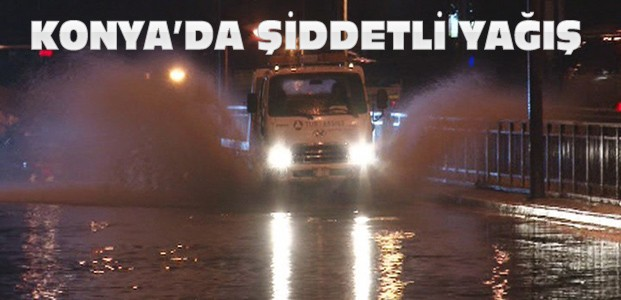 Konya'daki Yağış Sel Baskınlarına Neden Oldu