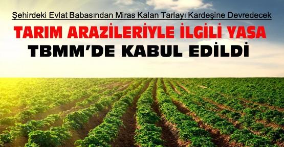 Tarım Arazileriyle İlgili Yasa TBMM'de Kabul Edildi