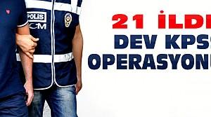 21 İlde KPSS Operasyonu
