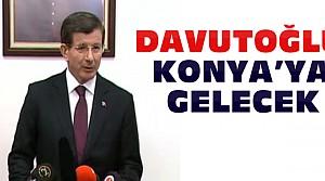 Başbakan Davutoğlu Konya'ya Gelecek