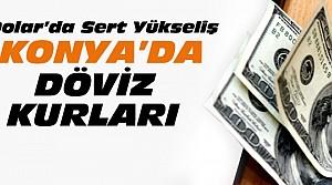 Dolar Yükseldi-İşte Konya'da Döviz Kurları