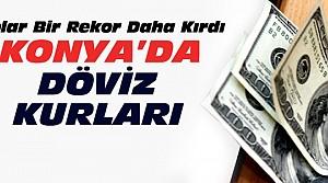 Dolardan Yeni Rekor-Konya'da Döviz Kurları