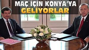 Erdoğan ve Davutoğlu Konya'ya Geliyor