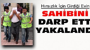 Girdiği Evin Sahibini Darp Etti Tutuklandı