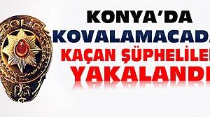 Konya'da Kaçan Şüpheliler Kovalamacada Yakalandı
