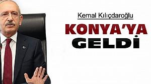 Kemal Kılıçdaroğlu Konya'ya Geldi