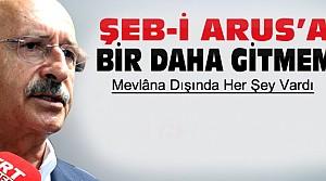 Kılıçdaroğlu:Şeb-i Arus'a Bir Daha Gitmem