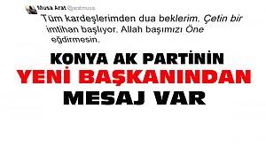 Konya Ak Partinin Yeni İl Başkanından İlk Mesaj