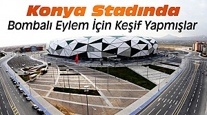 Konya Stadyumunda Bombalı Eylem Planlamışlar