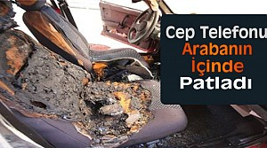 Konya'da aracın içinde cep telefonu patladı