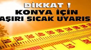 Konya'da Aşırı Sıcak-Meteorolojiden Uyarı