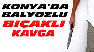 Konya'da Bıçaklı Balyozlu Kavga