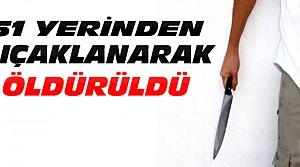 Konya'da- 51 Yerinden Bıçaklanarak Öldürüldü
